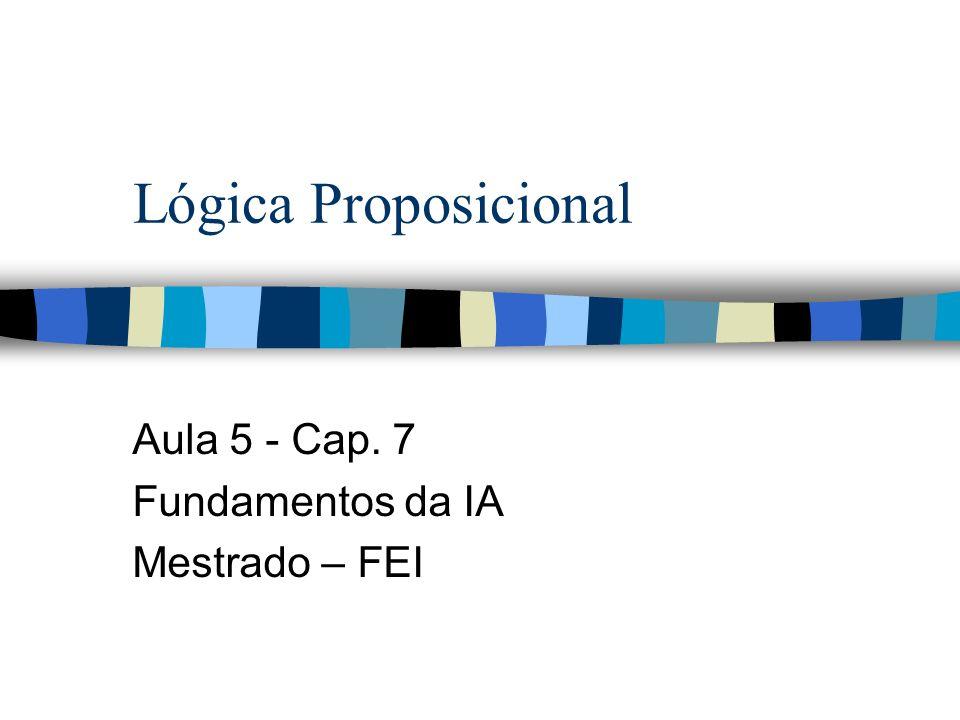 Lógica Proposicional Aula 5 - Cap. 7 Fundamentos da IA Mestrado – FEI