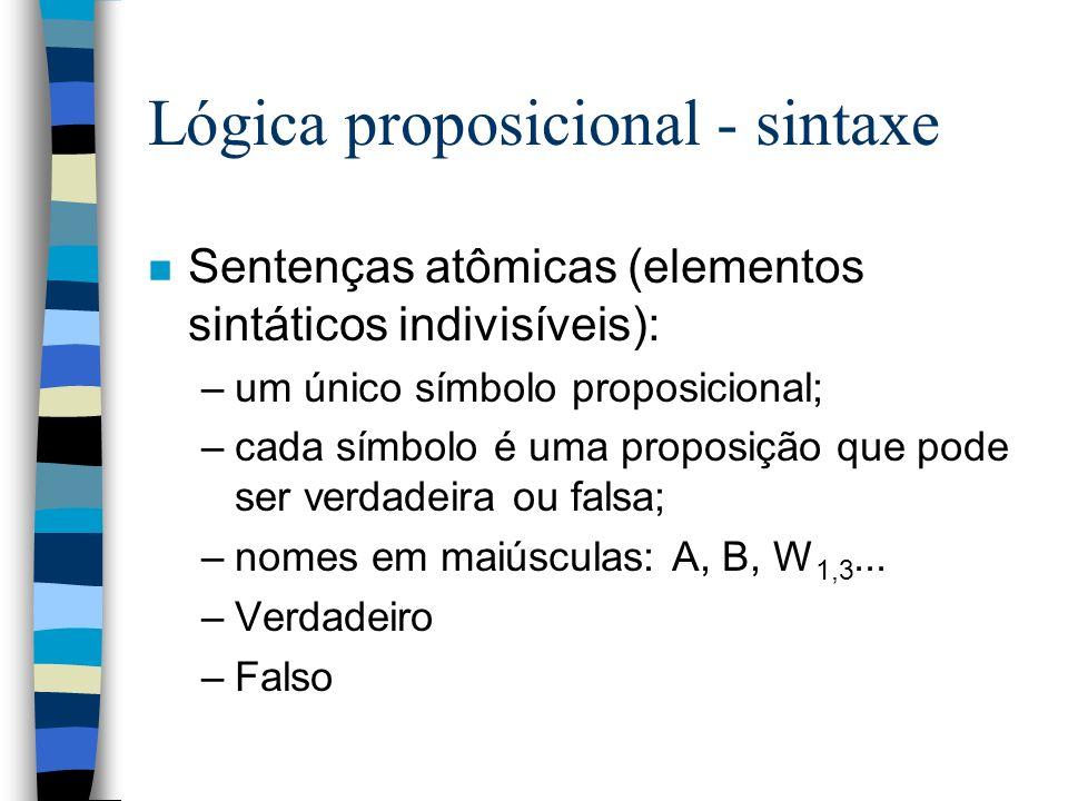 Lógica proposicional - sintaxe n Sentenças atômicas (elementos sintáticos indivisíveis): –um único símbolo proposicional; –cada símbolo é uma proposiç