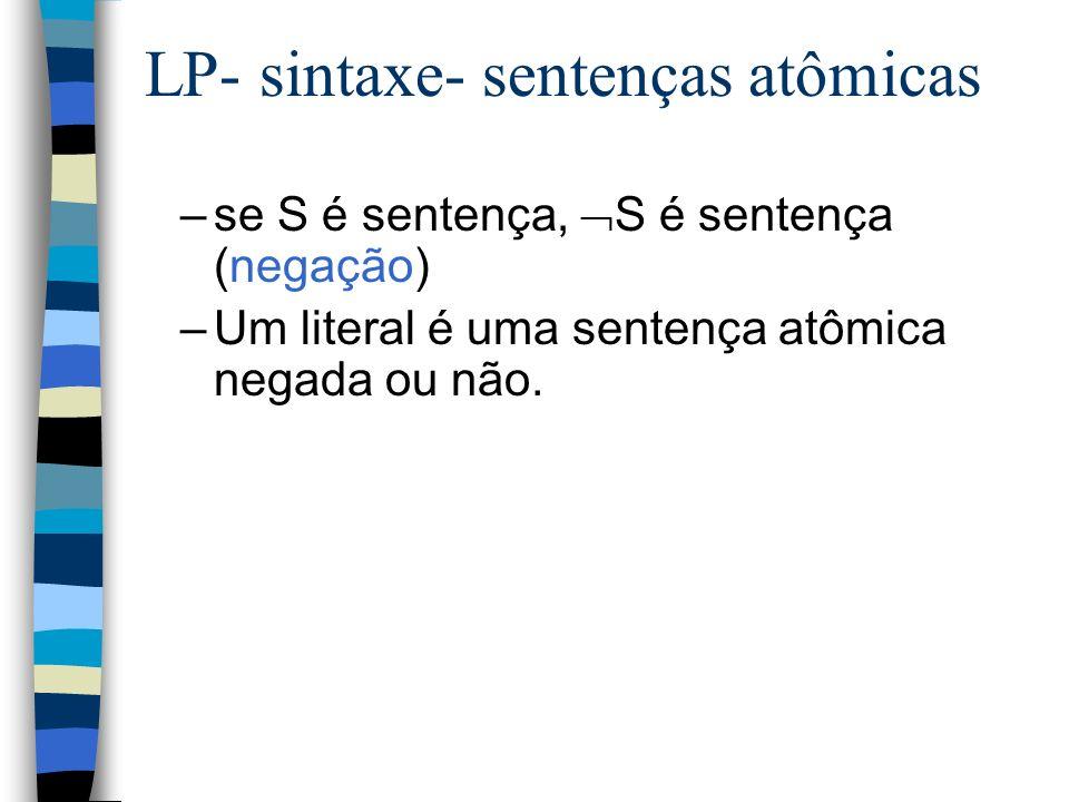 LP- sintaxe- sentenças atômicas –se S é sentença, S é sentença (negação) –Um literal é uma sentença atômica negada ou não.