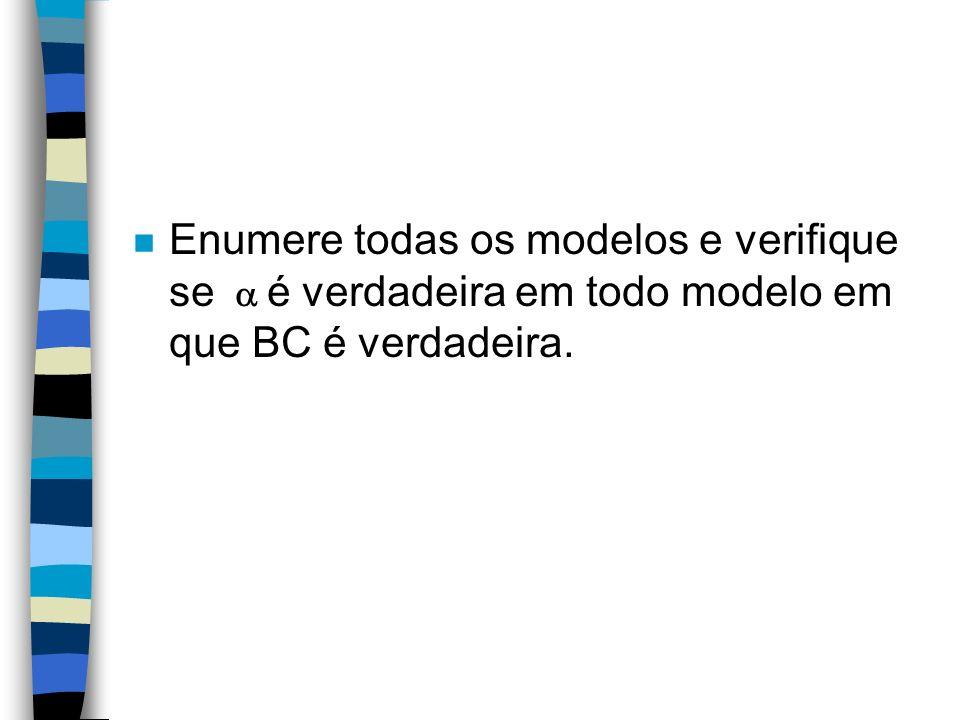 n Enumere todas os modelos e verifique se é verdadeira em todo modelo em que BC é verdadeira.