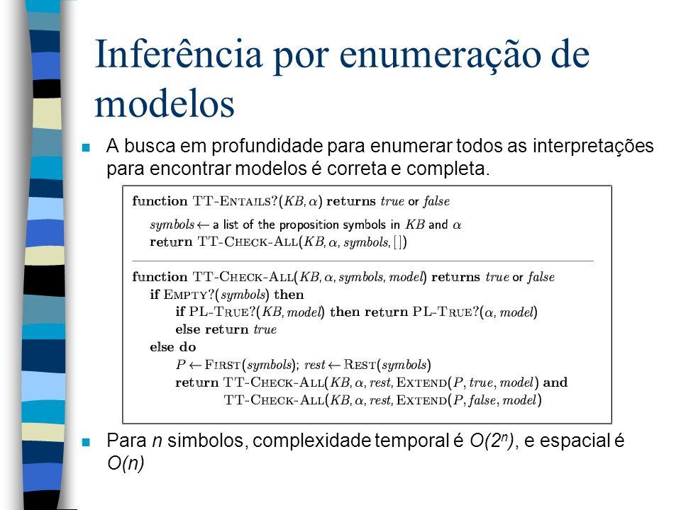 Inferência por enumeração de modelos n A busca em profundidade para enumerar todos as interpretações para encontrar modelos é correta e completa. n Pa