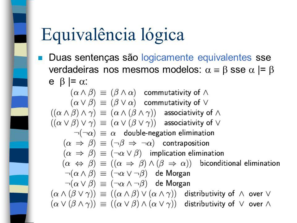 Equivalência lógica n Duas sentenças são logicamente equivalentes sse verdadeiras nos mesmos modelos: sse |= e |= :