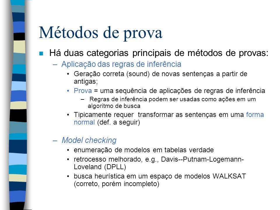 Métodos de prova n Há duas categorias principais de métodos de provas: –Aplicação das regras de inferência Geração correta (sound) de novas sentenças