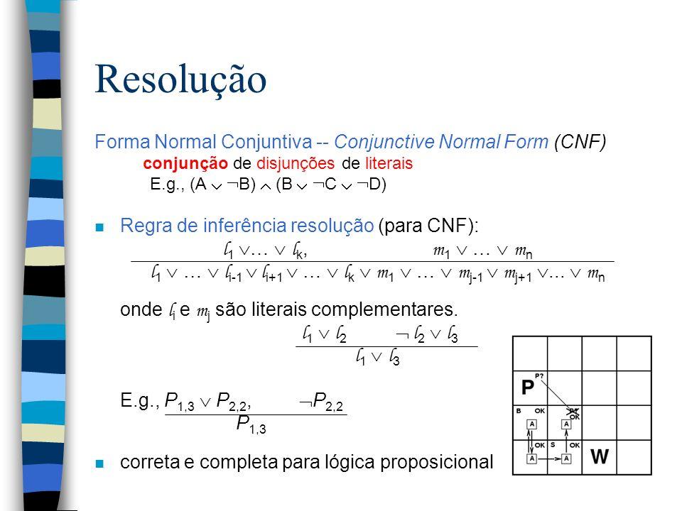 Resolução Forma Normal Conjuntiva -- Conjunctive Normal Form (CNF) conjunção de disjunções de literais E.g., (A B) (B C D) n Regra de inferência resol