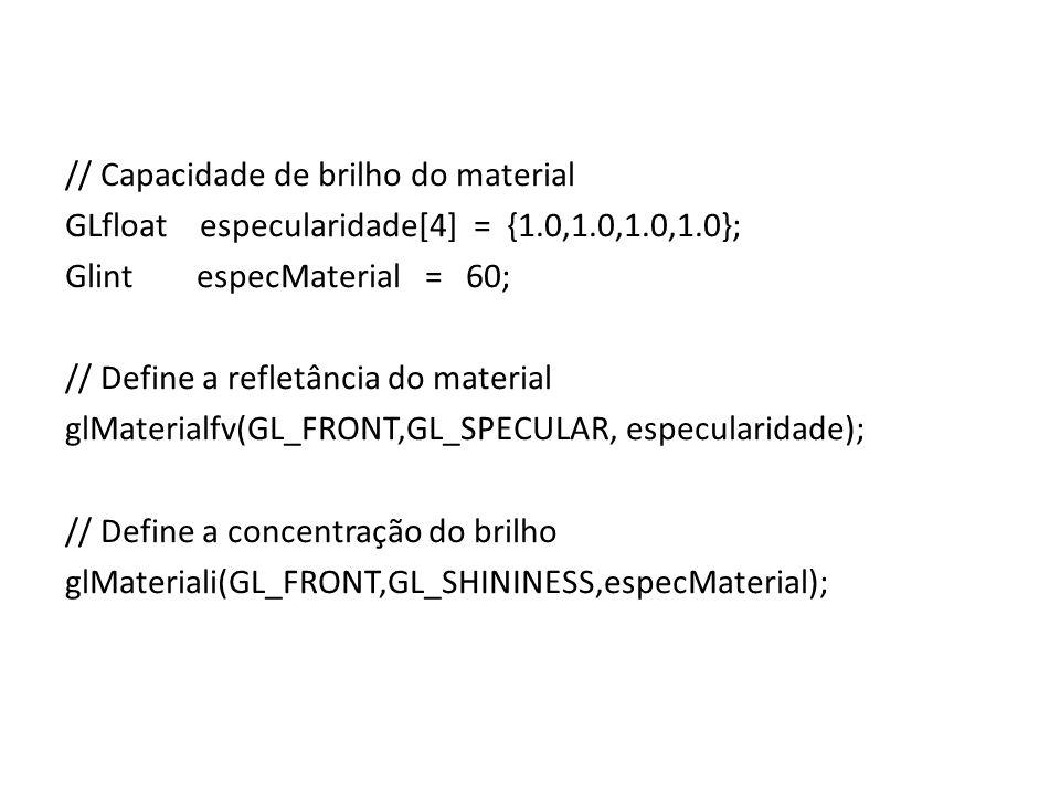 Iluminação // Função responsável pela especificação dos parâmetros de iluminação void DefineIluminacao (void) { GLfloat luzAmbiente[4]={0.2,0.2,0.2,1.0}; GLfloat luzDifusa[4]={0.7,0.7,0.7,1.0}; // cor GLfloat luzEspecular[4]={1.0, 1.0, 1.0, 1.0};// brilho GLfloat posicaoLuz[4]={0.0, 50.0, 50.0, 1.0}; // Capacidade de brilho do material GLfloat especularidade[4]={1.0,1.0,1.0,1.0}; GLint especMaterial = 60; Continua no outro slide ….