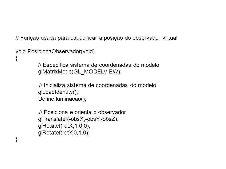// Função usada para especificar o volume de visualização void EspecificaParametrosVisualizacao(void) { // Especifica sistema de coordenadas de projeção glMatrixMode(GL_PROJECTION); // Inicializa sistema de coordenadas de projeção glLoadIdentity(); // Especifica a projeção perspectiva(angulo,aspecto,zMin,zMax) gluPerspective(angle,fAspect,0.5,500); PosicionaObservador(); }