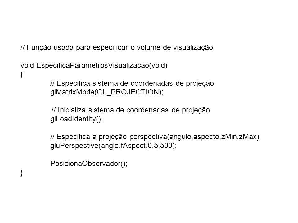 // Função usada para especificar o volume de visualização void EspecificaParametrosVisualizacao(void) { // Especifica sistema de coordenadas de projeç