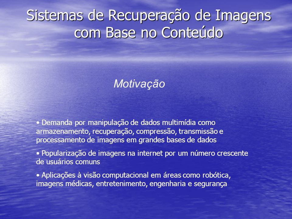 Motivação Demanda por manipulação de dados multimídia como armazenamento, recuperação, compressão, transmissão e processamento de imagens em grandes b