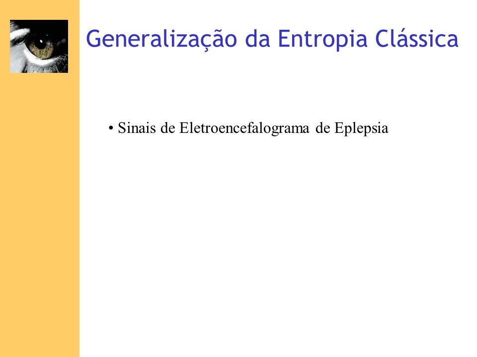 Generalização da Entropia Clássica Sinais de Eletroencefalograma de Eplepsia