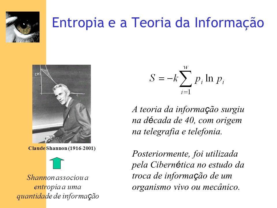 Entropia e a Teoria da Informação Claude Shannon (1916-2001) Shannon associou a entropia a uma quantidade de informa ç ão A teoria da informa ç ão sur