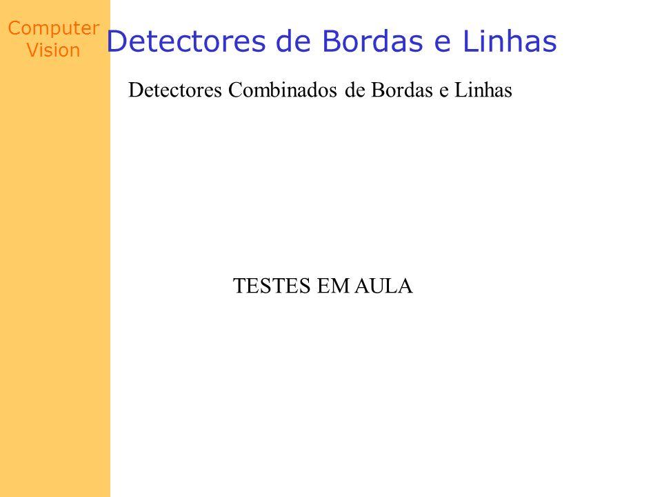 Computer Vision Detectores de Bordas e Linhas Detectores Combinados de Bordas e Linhas TESTES EM AULA