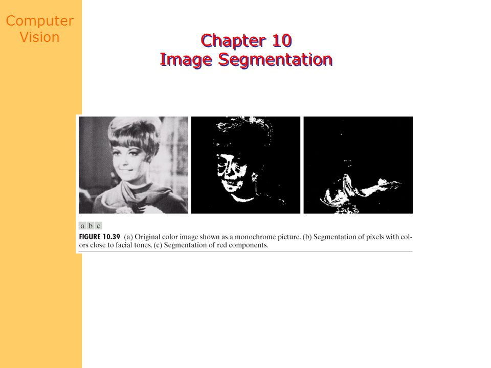 Computer Vision Chapter 10 Image Segmentation Chapter 10 Image Segmentation