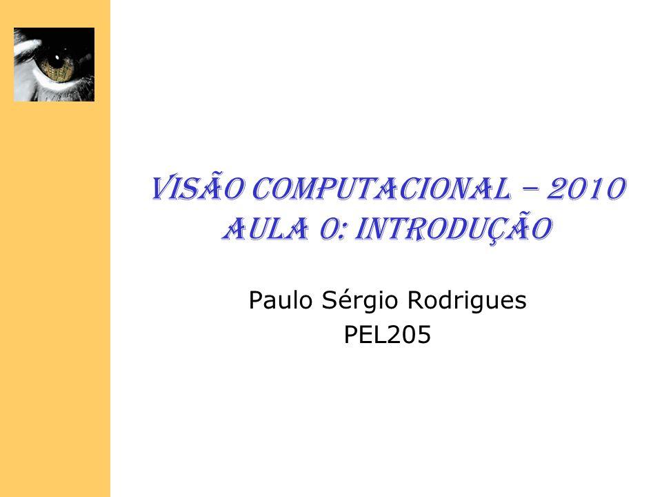 Visão Computacional – 2010 Aula 0: Introdução Paulo Sérgio Rodrigues PEL205