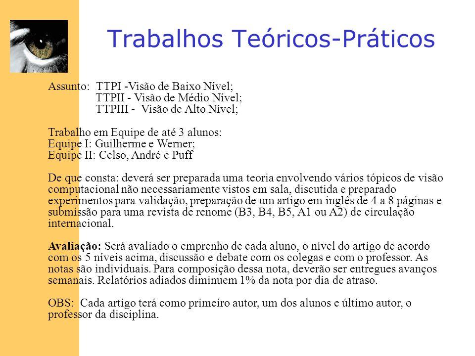 Trabalhos Teóricos-Práticos Assunto: TTPI -Visão de Baixo Nível; TTPII - Visão de Médio Nível; TTPIII - Visão de Alto Nível; Trabalho em Equipe de até