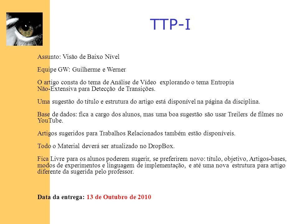 TTP-I Assunto: Visão de Baixo Nível Equipe GW: Guilherme e Werner O artigo consta do tema de Análise de Vídeo explorando o tema Entropia Não-Extensiva