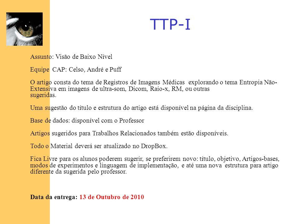 TTP-I Assunto: Visão de Baixo Nível Equipe CAP: Celso, André e Puff O artigo consta do tema de Registros de Imagens Médicas explorando o tema Entropia