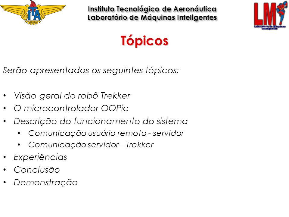 Tópicos Serão apresentados os seguintes tópicos: Visão geral do robô Trekker O microcontrolador OOPic Descrição do funcionamento do sistema Comunicaçã