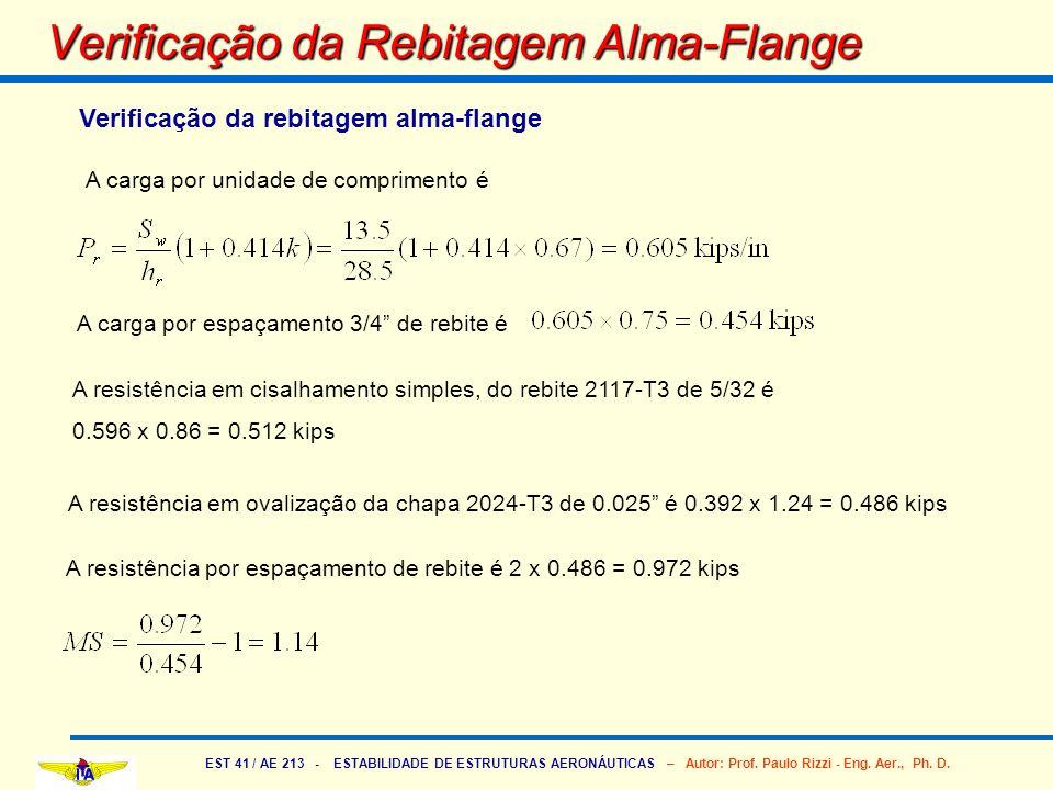 EST 41 / AE 213 - ESTABILIDADE DE ESTRUTURAS AERONÁUTICAS – Autor: Prof. Paulo Rizzi - Eng. Aer., Ph. D. Verificação da Rebitagem Alma-Flange Verifica