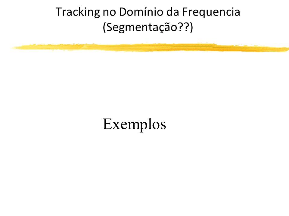 Exemplos Tracking no Domínio da Frequencia (Segmentação )