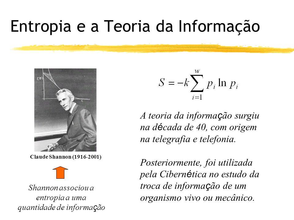 Entropia e a Teoria da Informação Claude Shannon (1916-2001) Shannon associou a entropia a uma quantidade de informa ç ão A teoria da informa ç ão surgiu na d é cada de 40, com origem na telegrafia e telefonia.