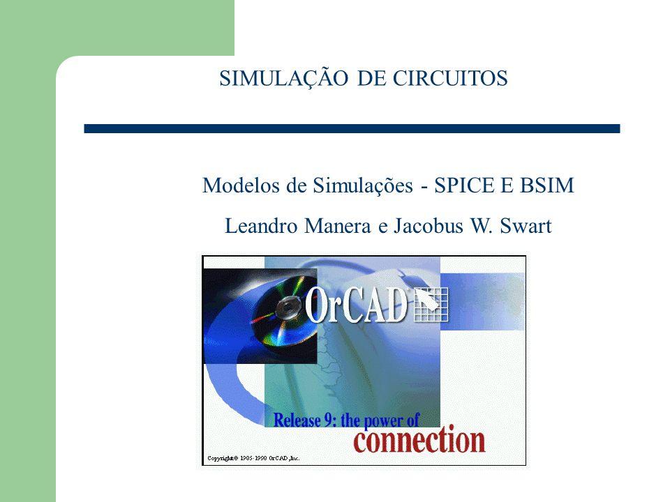 APRESENTAÇÃO DOS MODELOS SPICE DE SIMULAÇÃO DE CIRCUITOS 1 - Tipos de modelos usados em simulações de circuitos 2 - Equações dos modelos e seus respectivos parâmetros 3 - Simulações de circuitos utilizando os modelos descritos 4 - Porta lógicas