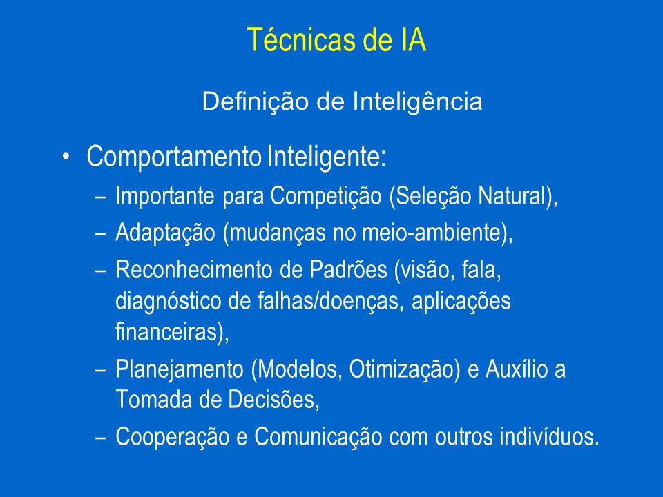 Comportamento Inteligente: –Importante para Competição (Seleção Natural), –Adaptação (mudanças no meio-ambiente), –Reconhecimento de Padrões (visão, f