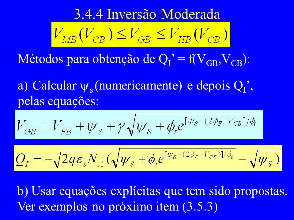 3.4.4 Inversão Moderada Métodos para obtenção de Q I = f(V GB,V CB ): a)Calcular s (numericamente) e depois Q I, pelas equações: b) Usar equações explícitas que tem sido propostas.