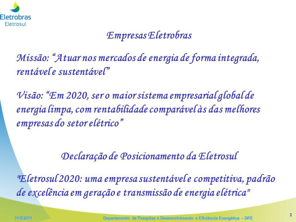 2 31/8/2011 Departamento de Pesquisa e Desenvolvimento e Eficiência Energética – DPE Empresas Eletrobras Missão: Atuar nos mercados de energia de forma integrada, rentável e sustentável Visão: Em 2020, ser o maior sistema empresarial global de energia limpa, com rentabilidade comparável às das melhores empresas do setor elétrico Declaração de Posicionamento da Eletrosul Eletrosul 2020: uma empresa sustentável e competitiva, padrão de excelência em geração e transmissão de energia elétrica