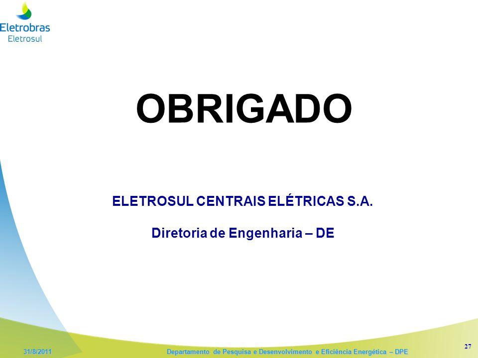 27 31/8/2011 Departamento de Pesquisa e Desenvolvimento e Eficiência Energética – DPE ELETROSUL CENTRAIS ELÉTRICAS S.A. Diretoria de Engenharia – DE O