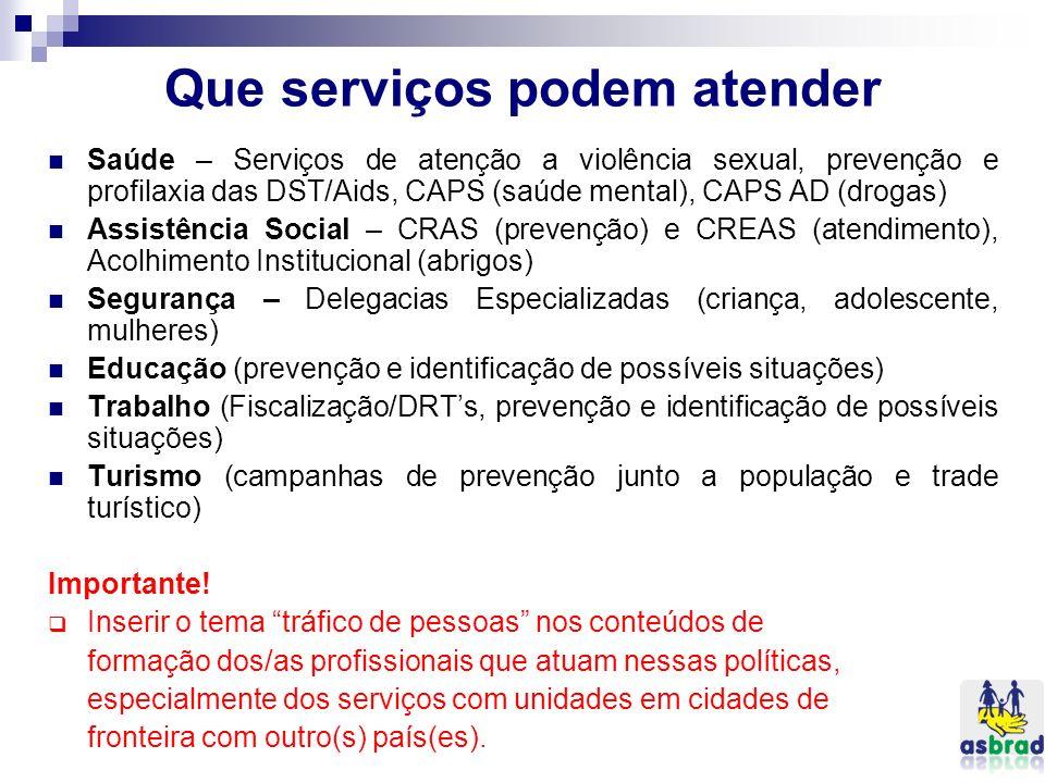 Que serviços podem atender Saúde – Serviços de atenção a violência sexual, prevenção e profilaxia das DST/Aids, CAPS (saúde mental), CAPS AD (drogas)