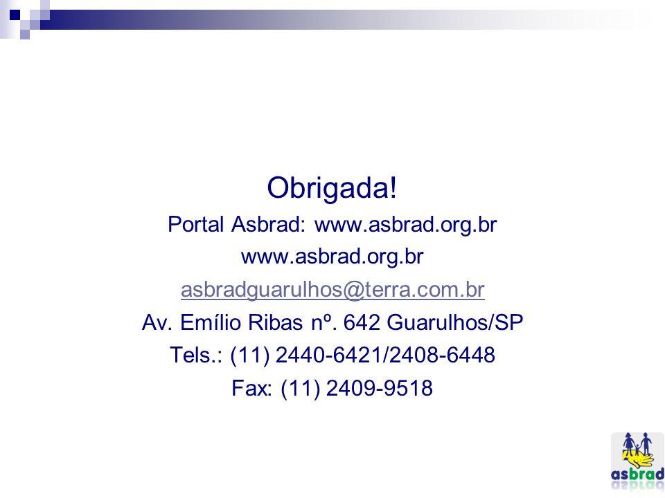 Obrigada! Portal Asbrad: www.asbrad.org.br www.asbrad.org.br asbradguarulhos@terra.com.br Av. Emílio Ribas nº. 642 Guarulhos/SP Tels.: (11) 2440-6421/