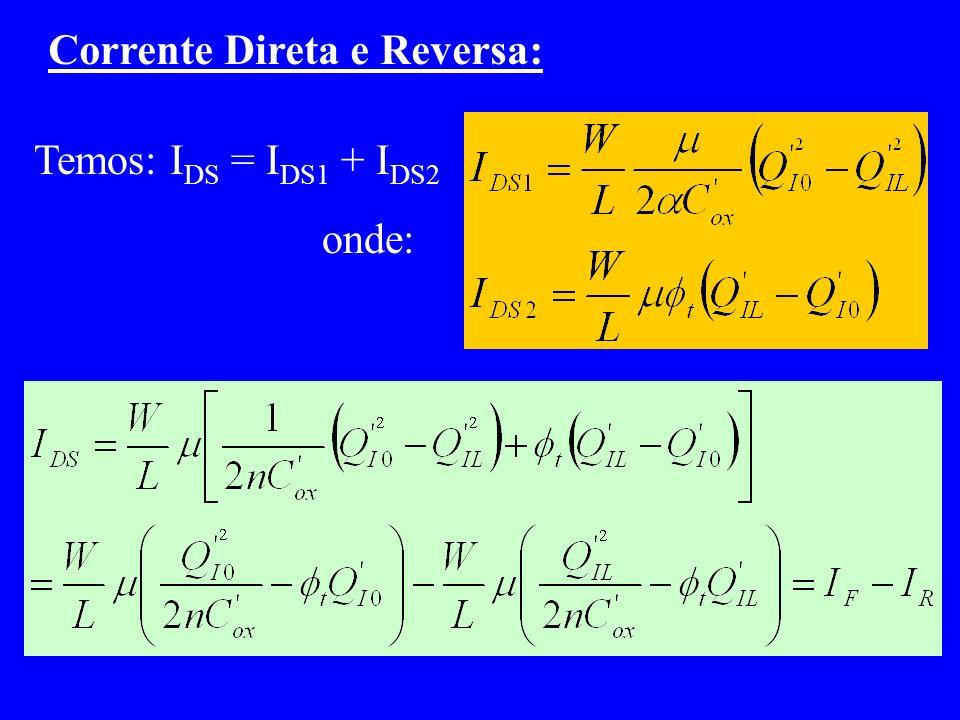 Corrente Direta e Reversa: Temos: I DS = I DS1 + I DS2 onde: