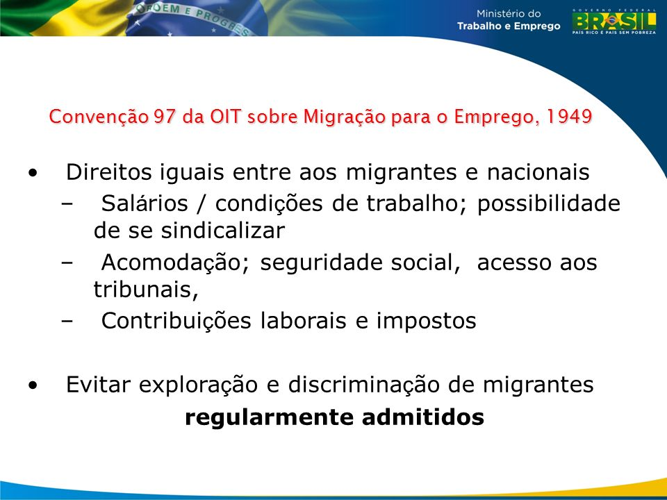 Convenção 97 da OIT sobre Migração para o Emprego, 1949 Direitos iguais entre aos migrantes e nacionais – Sal á rios / condi ç ões de trabalho; possib