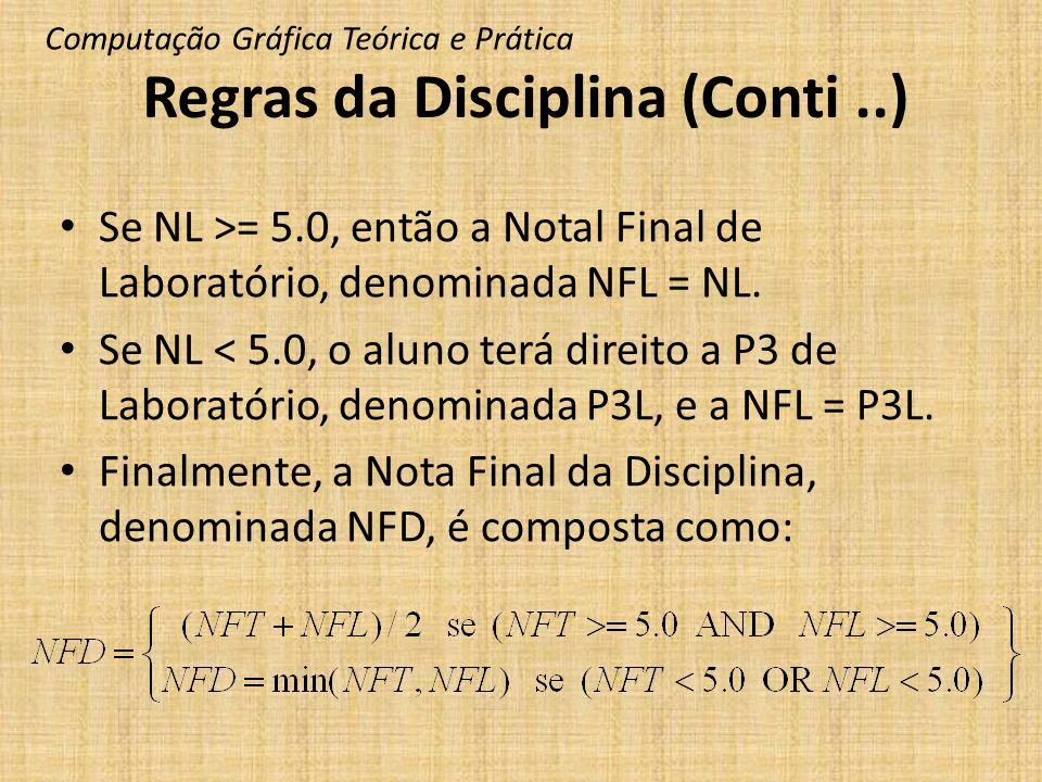 Regras da Disciplina (Conti..) Se NL >= 5.0, então a Notal Final de Laboratório, denominada NFL = NL. Se NL < 5.0, o aluno terá direito a P3 de Labora