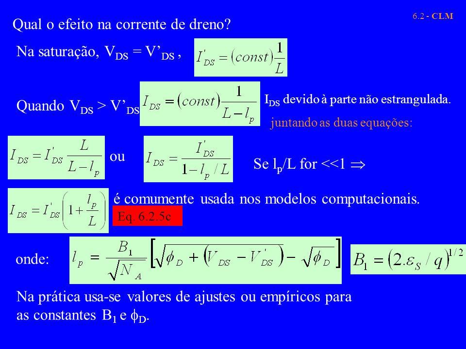 6.2 - CLM Qual o efeito na corrente de dreno? Na saturação, V DS = V DS, Quando V DS > V DS juntando as duas equações: ou Se l p /L for <<1 é comument