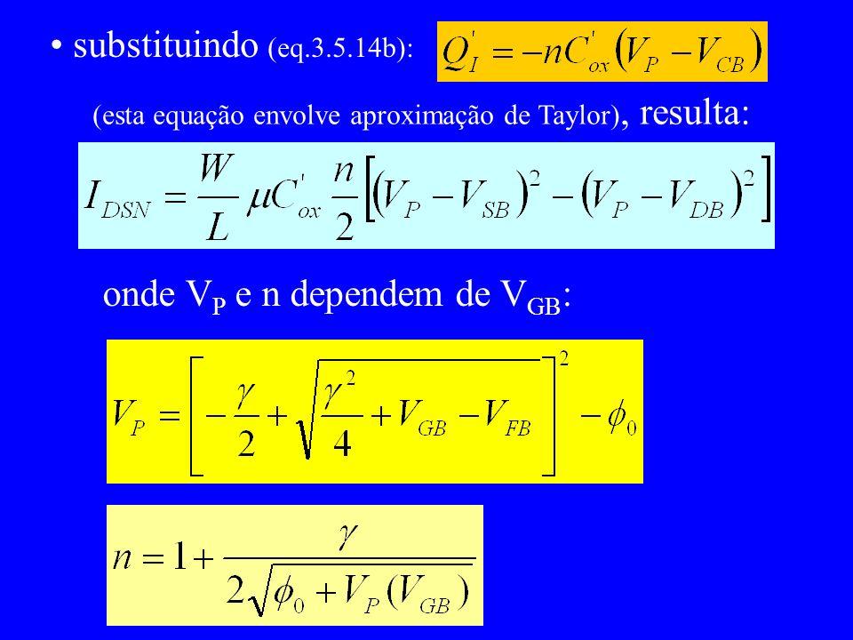 substituindo (eq.3.5.14b): (esta equação envolve aproximação de Taylor), resulta: onde V P e n dependem de V GB :