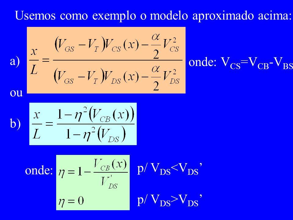 Usemos como exemplo o modelo aproximado acima: a) ou b) onde: V CS =V CB -V BS onde: p/ V DS <V DS p/ V DS >V DS