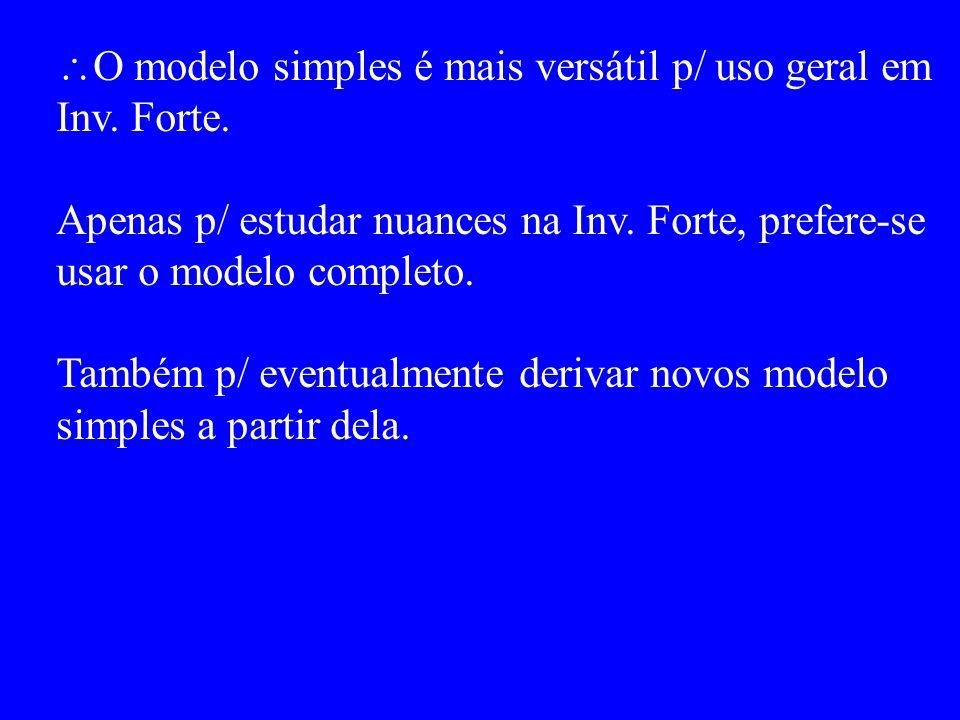 O modelo simples é mais versátil p/ uso geral em Inv.