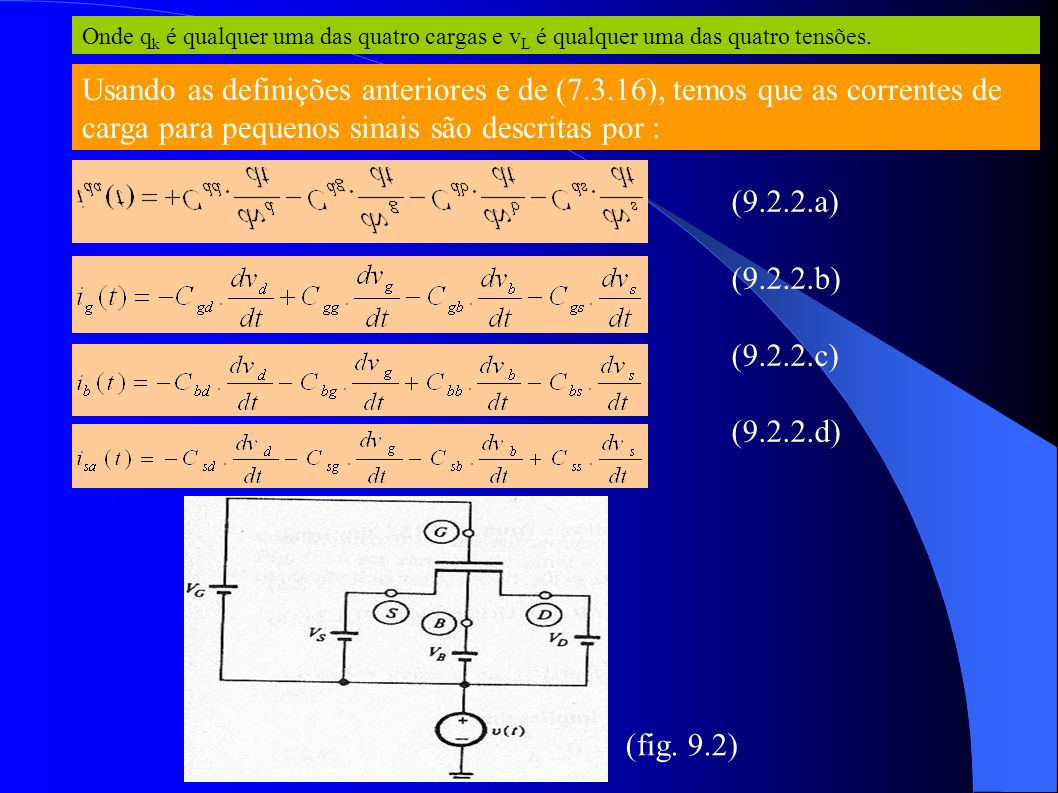 Assumindo v d (t)=v g (t)=v b (t)=v s (t)=v(t) temos: (9.2.3) Sendo o potencial através de qualquer par de terminais na fig.