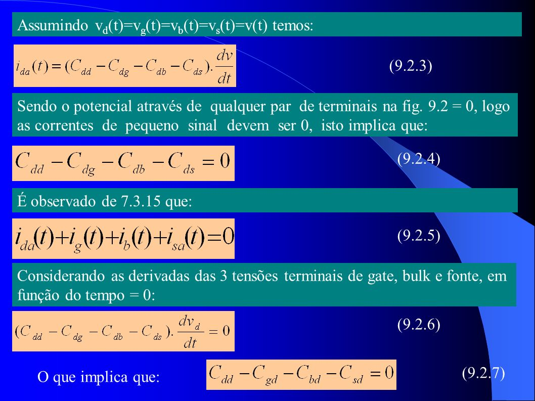 Assumindo v d (t)=v g (t)=v b (t)=v s (t)=v(t) temos: (9.2.3) Sendo o potencial através de qualquer par de terminais na fig. 9.2 = 0, logo as corrente