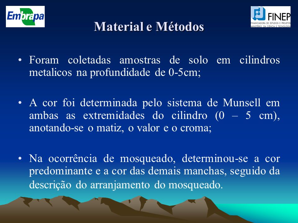 Material e Métodos Foram coletadas amostras de solo em cilindros metalicos na profundidade de 0-5cm; A cor foi determinada pelo sistema de Munsell em