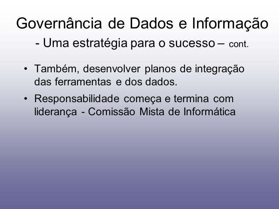 Também, desenvolver planos de integração das ferramentas e dos dados. Responsabilidade começa e termina com liderança - Comissão Mista de Informática