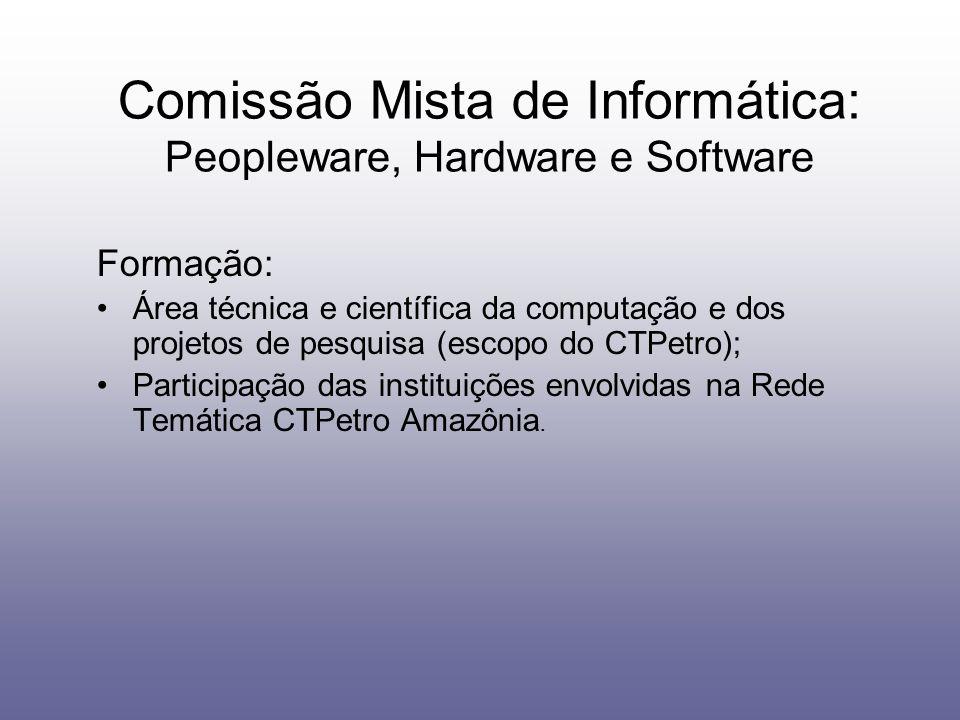 Comissão Mista de Informática: Peopleware, Hardware e Software Formação: Área técnica e científica da computação e dos projetos de pesquisa (escopo do