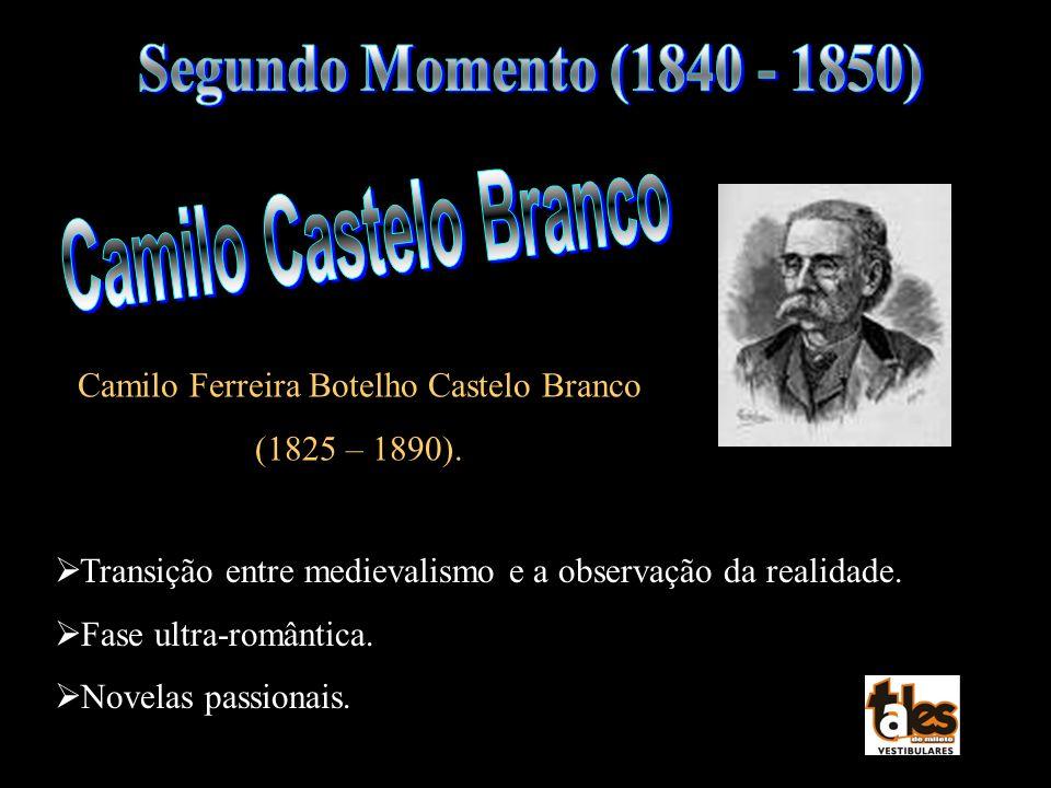 Camilo Ferreira Botelho Castelo Branco (1825 – 1890). Transição entre medievalismo e a observação da realidade. Fase ultra-romântica. Novelas passiona