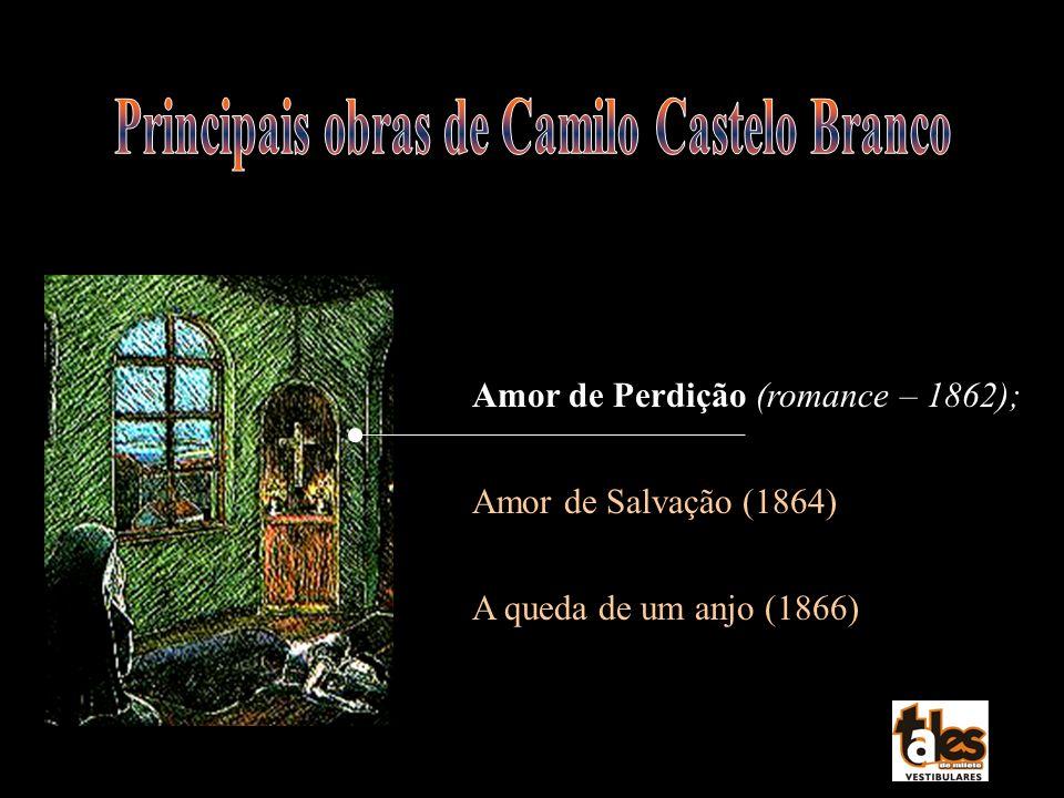 Amor de Perdição (romance – 1862); Amor de Salvação (1864) A queda de um anjo (1866)