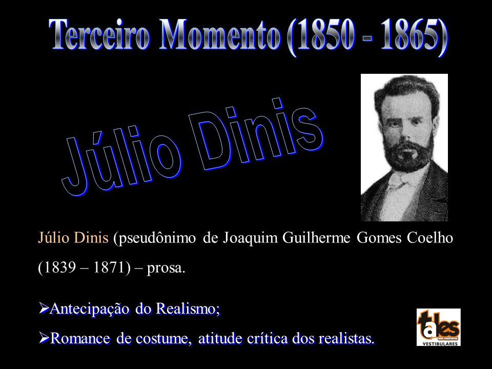 Júlio Dinis (pseudônimo de Joaquim Guilherme Gomes Coelho (1839 – 1871) – prosa. Antecipação do Realismo; Romance de costume, atitude crítica dos real