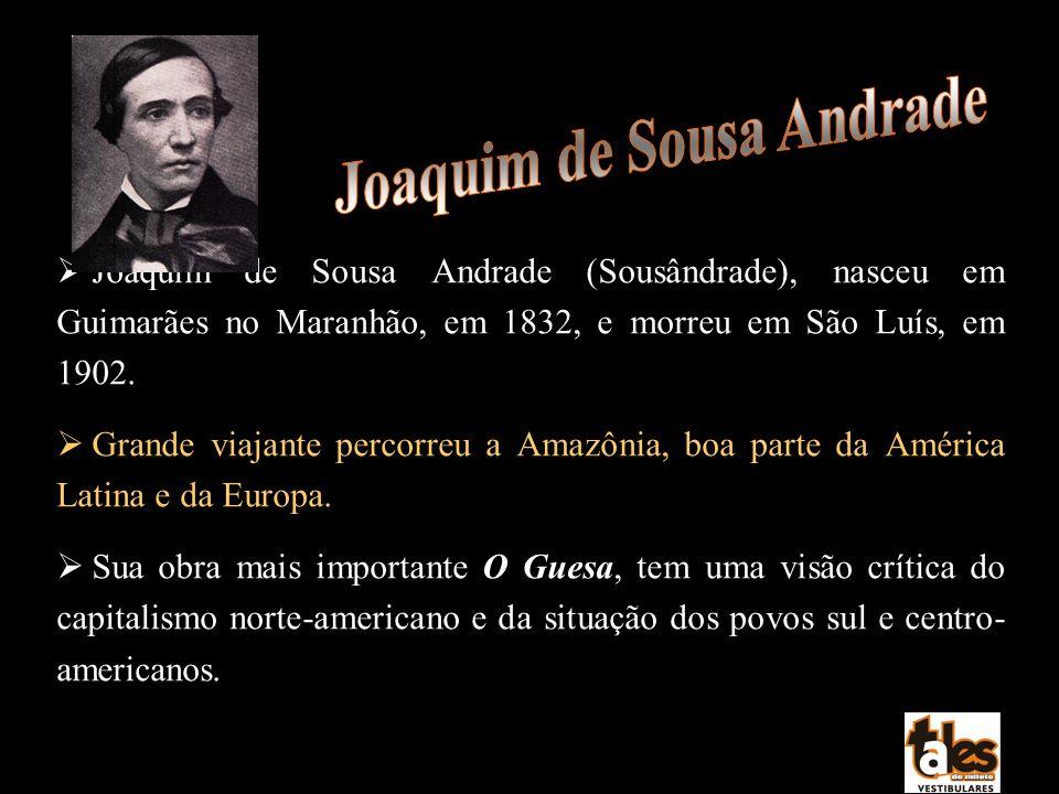 Joaquim de Sousa Andrade (Sousândrade), nasceu em Guimarães no Maranhão, em 1832, e morreu em São Luís, em 1902. Grande viajante percorreu a Amazônia,
