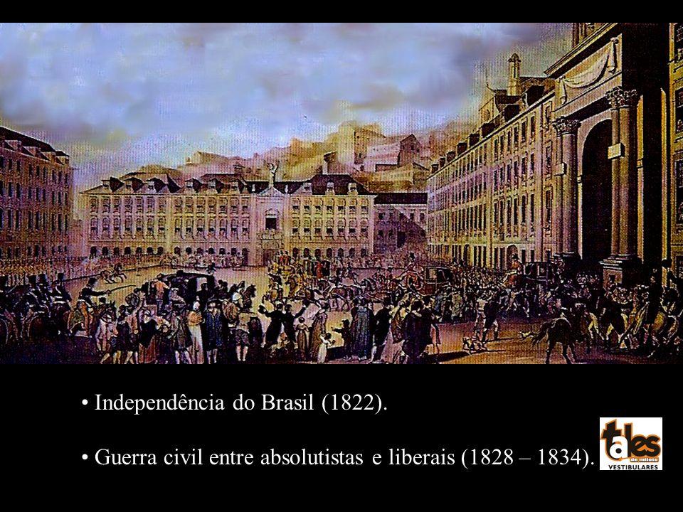 Independência do Brasil (1822). Guerra civil entre absolutistas e liberais (1828 – 1834). Independência do Brasil (1822). Guerra civil entre absolutis
