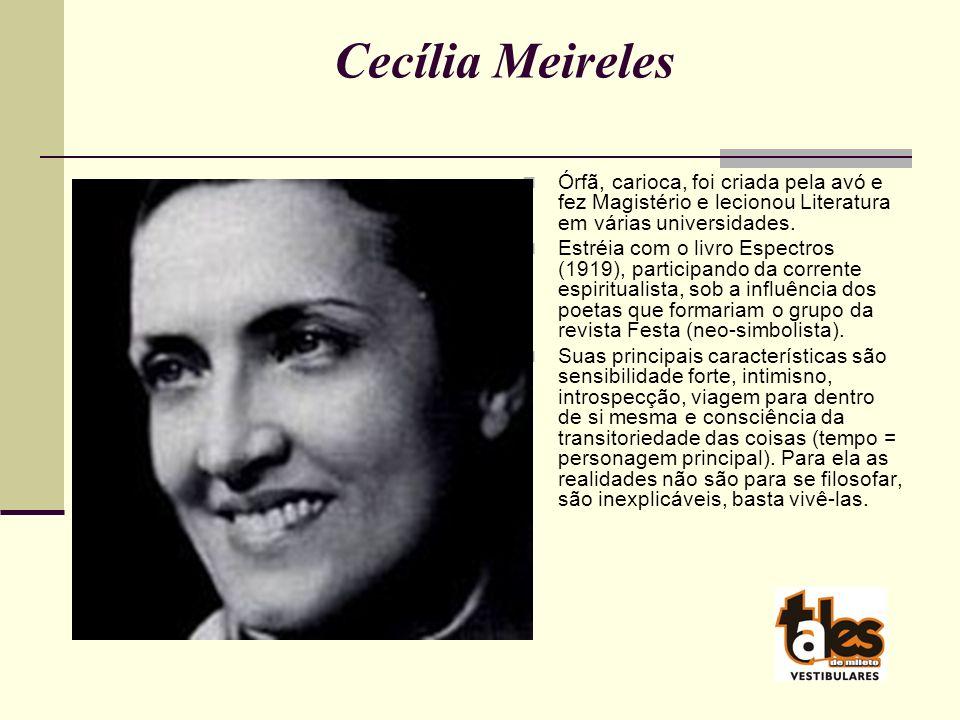 Cecília Meireles Órfã, carioca, foi criada pela avó e fez Magistério e lecionou Literatura em várias universidades.