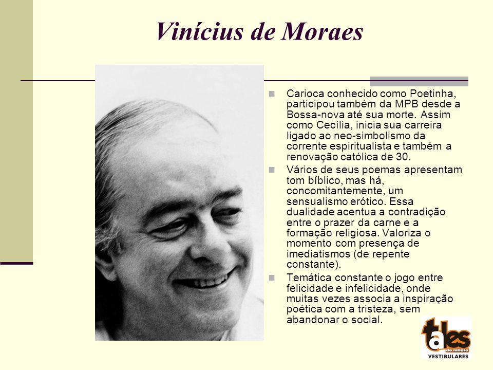Vinícius de Moraes Carioca conhecido como Poetinha, participou também da MPB desde a Bossa-nova até sua morte.